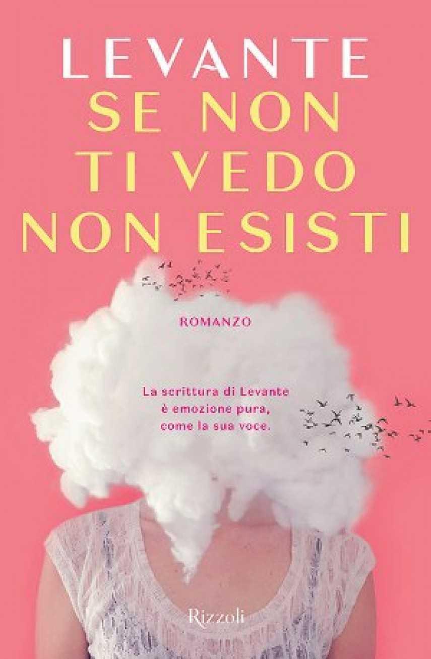 """Da oggi in tutte le librerie e negli e-store 'Se non ti vedo non esisti"""", primo romanzo di Levante"""