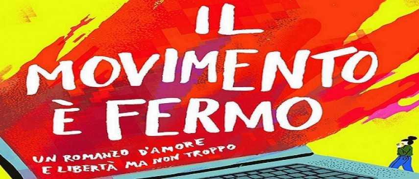 Il movimento è fermo - un romanzo d'amore e libertà ma non troppo - approda a Villa Margherita