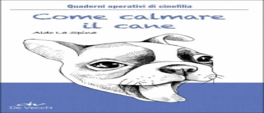"""Quaderni operativi di Cinofilia: """"Calmare il cane"""" e """"Dog sitter"""", di Aldo La Spina"""