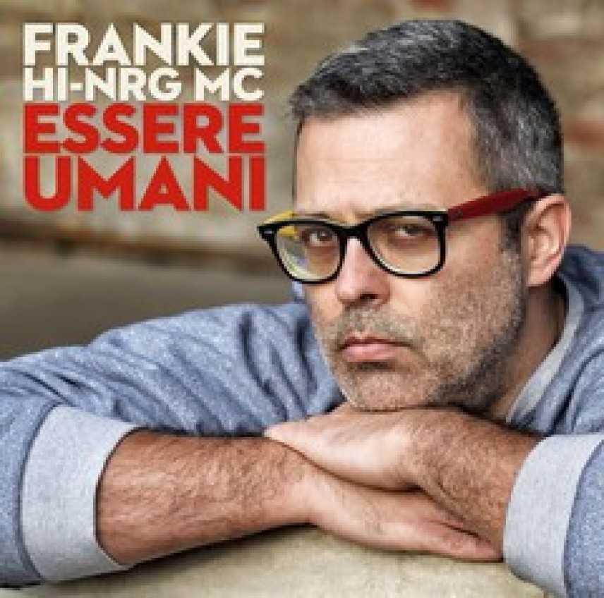 """Il 20 Febbraio esce """"Essere Umani"""" il nuovo album di Frankie Hi-Nrg Mc"""