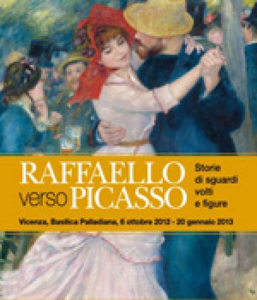 Raffaello verso Picasso a Vicenza 6 ott. 2012 - 20 genn. 2013