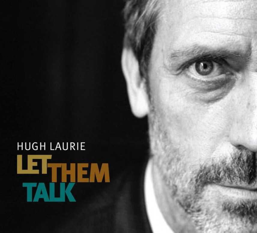 """Hugh Laurie si lancia nel mondo della musica: il 10 maggio esce il suo """"Let them talk"""""""